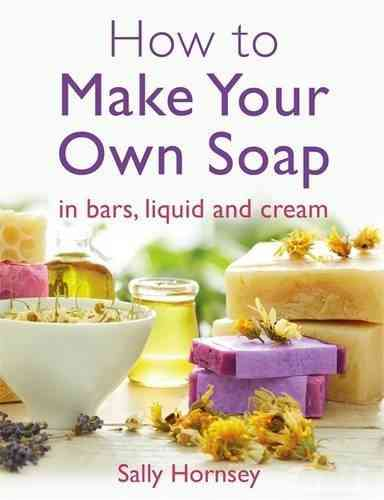 Make Your Own Soap in bars, liquid and cream